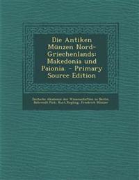 Die Antiken Münzen Nord-Griechenlands: Makedonia und Paionia. - Primary Source Edition