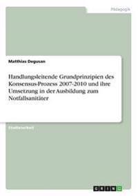 Handlungsleitende Grundprinzipien des Konsensus-Prozess 2007-2010 und ihre Umsetzung in der Ausbildung zum Notfallsanitäter