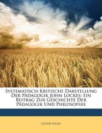 Systematisch-Kritische Darstellung Der P Dagogik John Lockes: Ein Beitrag Zur Geschichte Der P Dagogik Und Philosophie