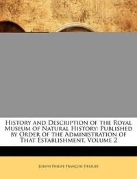 History and Description of the Royal Museum of Natural History: Published by Order of the Administration of That Establishment, Volume 2