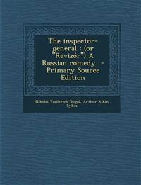 The Inspector-General: (Or Revizor) a Russian Comedy - Primary Source Edition