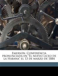 """Emerson. Conferencia pronunciada en """"El nuevo Liceo de la Habana"""" el 13 de marzo de 1884"""