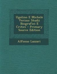 Ugolino E Michele Verino: Studii Biografici E Critici - Primary Source Edition