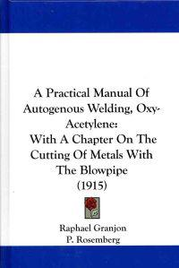 A Practical Manual of Autogenous Welding (Oxy-Acetylene)