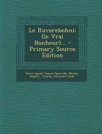 Le Ruvarebohni: (le Vrai Bonheur)... - Primary Source Edition