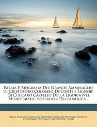 Patria E Biografia Del Grande Ammiraglio D. Cristoforo Colombo De'conti E Signori Di Cuccaro Castello Della Liguria Nel Monferrato, Scopritor Dell'ame