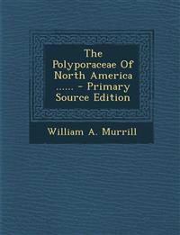 The Polyporaceae of North America ...... - Primary Source Edition