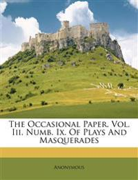 The Occasional Paper. Vol. Iii. Numb. Ix. Of Plays And Masquerades