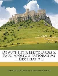 de Authentia Epistolarum S. Pauli Apostoli Pastoralium ... Dissertatio...