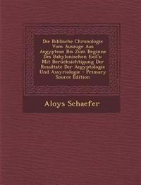 Die Biblische Chronologie Vom Auszuge Aus Aegyptean Bis Zum Beginne Des Babylonischen Exil's: Mit Berücksichtigung Der Resultate Der Aegyptologie Und