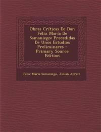 Obras Críticas De Don Félix María De Samaniego: Precedidas De Unos Estudios Preliminares