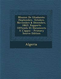 Mission de Ghadames: (Septembre, Octobre, Novembre & Decembre, 1862). Rapports Officiels Et Documents A L'Appui - Primary Source Edition