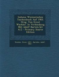 Induna; Weimarisches Taschenbuch Auf 1903. Hrsg. Von Ernst Wachler. In Verbindung Mit Adolf Bartels [et Al.] - Primary Source Edition
