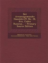 Det Arnamagnæanske Haandskrift No. 28, 8vo, Codex Runicus... - Primary Source Edition