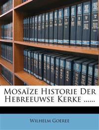 Mosaïze Historie Der Hebreeuwse Kerke ......