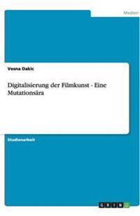 Digitalisierung Der Filmkunst - Eine Mutationsara