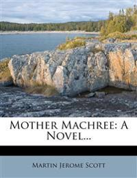 Mother Machree: A Novel...