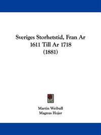 Sveriges Storhetstid, Fran Ar 1611 Till Ar 1718