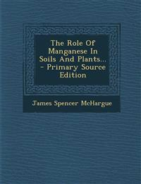 The Role of Manganese in Soils and Plants... - Primary Source Edition