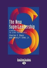 The New Superleadership: Leading Others to Lead Themselves (Large Print 16pt)