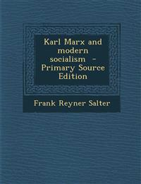 Karl Marx and Modern Socialism - Primary Source Edition