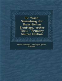 Die Vasen-Sammlung der Kaiserlichen Ermitage, erster Theil
