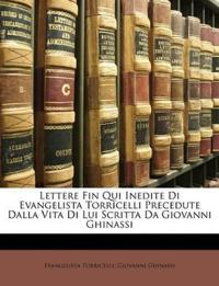 Lettere Fin Qui Inedite Di Evangelista Torricelli Precedute Dalla Vita Di Lui Scritta Da Giovanni Ghinassi