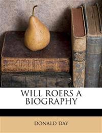 WILL ROERS A BIOGRAPHY