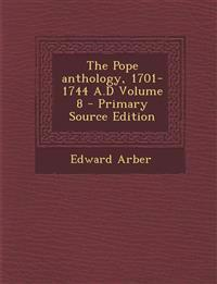 The Pope Anthology, 1701-1744 A.D Volume 8 - Primary Source Edition