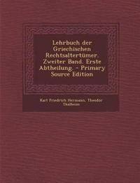 Lehrbuch der Griechischen Rechtsaltertümer. Zweiter Band. Erste Abtheilung. - Primary Source Edition