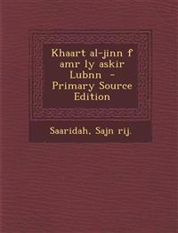 Khaart Al-Jinn F Amr Ly Askir Lubnn - Primary Source Edition