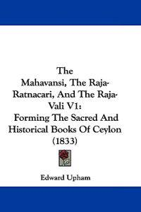 The Mahavansi, the Raja-ratnacari, and the Raja-vali