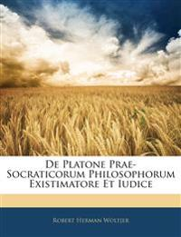 De Platone Prae-Socraticorum Philosophorum Existimatore Et Iudice