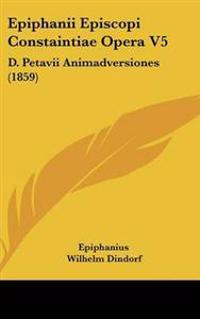 Epiphanii Episcopi Constaintiae Opera V5