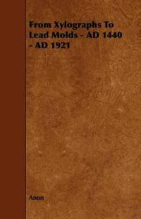 From Xylographs to Lead Molds: Ad 1440 - Ad 1921