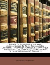 Examen Dv Livre Des Recreations Mathematiqves: Et De Ses Problemes En Geometrie, Mechanique, Optique, & Catoptrique. Où Sont Aussi Discutées & Restabl