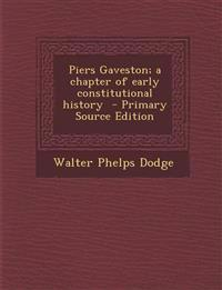 Piers Gaveston; A Chapter of Early Constitutional History - Primary Source Edition