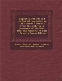 English merchants and the Spanish inquisition in the Canaries : extracts from the archives in possession of the Most Hon. the Marquess of Bute