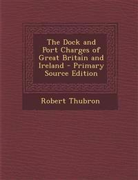 The Dock and Port Charges of Great Britain and Ireland