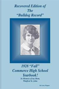 Recovered Edition of the Bulldog Record: 1928 Fall Commerce High School Yearbook