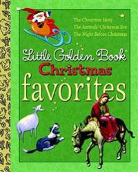 Little Golden Book Christmas Favorites: The Animals' Christmas Eve/The Christmas Story/The Night Before Christmas