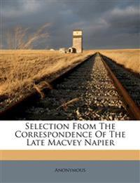 Selection From The Correspondence Of The Late Macvey Napier