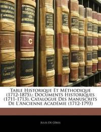 Table Historique Et Méthodique (1712-1875).: Documents Historiques (1711-1713). Catalogue Des Manuscrits De L'ancienne Académie (1712-1793)