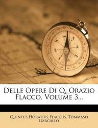 Delle Opere Di Q. Orazio Flacco, Volume 3...