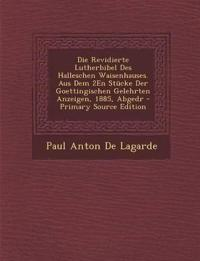 Die Revidierte Lutherbibel Des Halleschen Waisenhauses. Aus Dem 2En Stücke Der Goettingischen Gelehrten Anzeigen, 1885, Abgedr