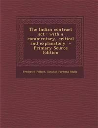 The Indian Contract ACT: With a Commentary, Critical and Explanatory - Primary Source Edition