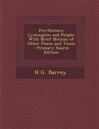 Pre-Historic Lymington and People: With Brief Notices of Other Places and Times - Primary Source Edition