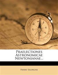Praelectiones Astronomicae Newtonianae...