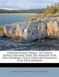 Lesenswürdige Briefe, An Einige Seiner Freunde Über Die Materie Von Der Zauberey: Statt Eines Supplements Zum Hutchinson