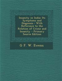 Insanity in India: Its Symptoms and Diagnosis : With Reference to the Relation of Crime and Insanity